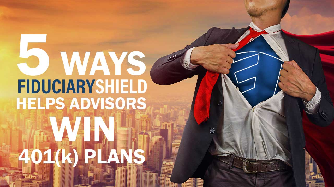 5 Ways FiduciaryShield Helps Advisors Win 401(k) Plans